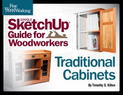 Fine Woodworking's Google SketchUp Guide for Woodworkers: Traditional Cabinets