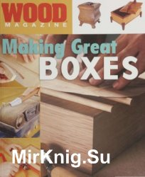 Wood Magazine. Making Great Boxes