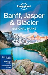 Lonely Planet Banff, Jasper and Glacier National Parks, 4 edition