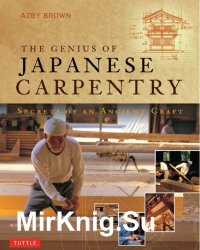 The Genius of Japanese Carpentry. Secrets of an Ancient Craft