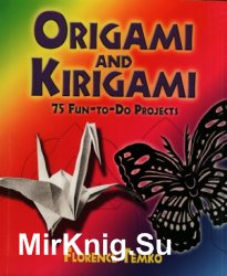 Origami and Kirigami. 75 Fun-to-Do Projects