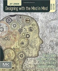 Designing with the Mind in Mind: Simple Guide to Understanding User Interface Design Guidelines, 2nd Edition