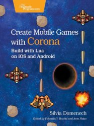 Create Mobile Games with Corona: Build with Lua on iOS and Android (+code)