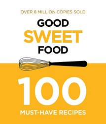 Sweet: 100 Must-Have Recipes