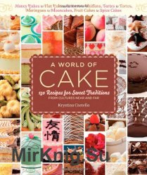 A World of Cake. 150 Recipes for Sweet Traditions