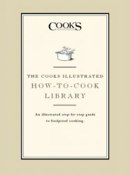 The Cook's Illustrated How-to-Cook Library: An illustrated step-by-step guide to Foolproof Cooking