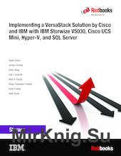 Implementing a VersaStack Solution by Cisco and IBM with IBM Storwize V5030, Cisco UCS Mini, Hyper-V, and SQL Server