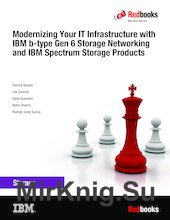Modernizing Your IT Infrastructure with IBM b-type Gen 6 Storage Networking and IBM Spectrum Storage Products