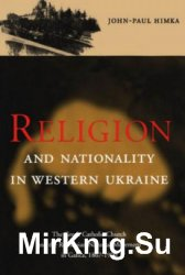 Religion and Nationality in Western Ukraine: The Greek Catholic Church and the Ruthenian National Movement in Galicia, 1867–1900