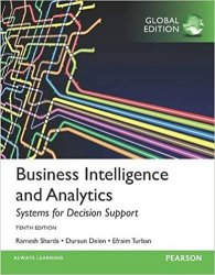 Business Intelligence and Analytics: Systems for Decision Support, Global Edition, 10th Edition