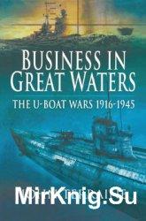 Business in Great Waters: The U-Boat Wars 1916-1945