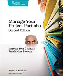 Manage Your Project Portfolio: Increase Your Capacity and Finish More Projects, 2nd Edition