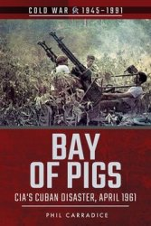 Bay of Pigs: CIA's Cuban Disaster, April 1961