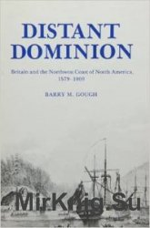 Distant Dominion: Britain and the Northwest Coast of North America, 1579-1809