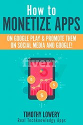 How to Monetize Apps on Google Play & Promote them on Social Media and Google