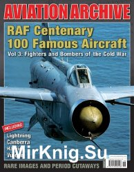 RAF Centenary 100 Famous Aircraft Vol 3: Fighters and Bombers of the Cold War (Aeroplane Aviation Archive - Issue 38)