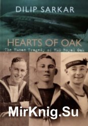 Hearts of Oak. The Human Tragedy of HMS Royal Oak