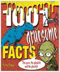 1001 Gruesome Facts: The Gross, the Ghoulish and the Ghastly!