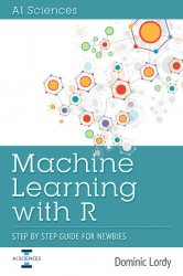 Machine Learning with R: Step by Step Guide for Newbies