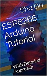 ESP8266 Arduino Tutorial: With Detailed Approach