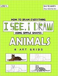 I See, I Draw Animals: How to Draw Everything using Simple Shapes and Art Grid