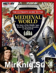 The Ultimate Guide to Medieval World (History Revealed magazine Collector's Editions)
