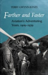 Farther and Faster: Aviation's Adventuring Years, 1909-1939