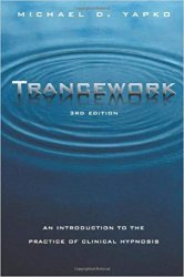 Trancework: An Introduction to the Practice of Clinical Hypnosis, 3rd Edition
