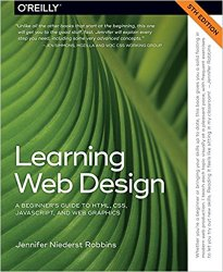 Learning Web Design: A Beginner's Guide to HTML, CSS, JavaScript, and Web Graphics 5th Edition