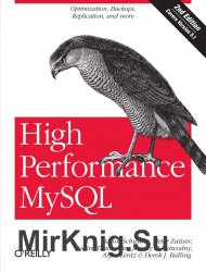 High Performance MySQL: Optimization, Backups, Replication, and More, Second Edition