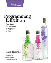 Programming Elixir ? 1.6: Functional |> Concurrent |> Pragmatic |> Fun
