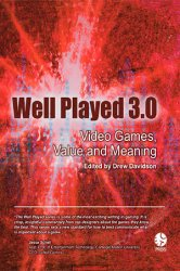Well Played 3.0: Video Games, Value And Meaning