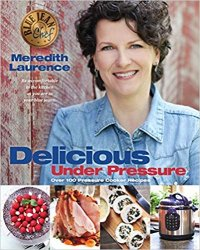 Delicious Under Pressure: Over 100 Pressure Cooker and Instant Pot Recipes