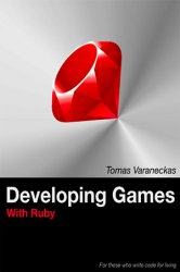 Developing Games With Ruby: For those who write code for living