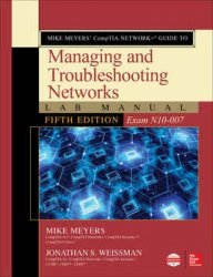 Mike Meyers' CompTIA Network+ Guide to Managing and Troubleshooting Networks Lab Manual (Exam N10-007), Fifth Edition
