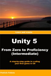 Unity 5 from Zero to Proficiency (Intermediate): A step-by-step guide to coding your first game in C# with Unity