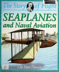 Seaplanes and Naval Aviation (The Story of Flight)