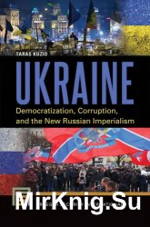 Ukraine : democratization, corruption, and the new Russian imperialism - Taras Kuzio