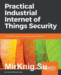 Practical Industrial Internet of Things Security
