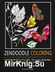 Zendoodle Coloring: Magneficent Colors: 30 Lovely Butterflies and Flowers to Color and Exhibit