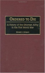 Ordered to Die: A History of the Ottoman Army in the First World War