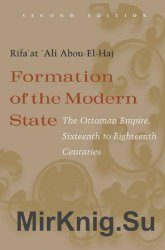 Formation of the Modern State: The Ottoman Empire Sixteenth to Eighteenth Centuries