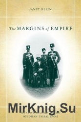 The Margins of Empire: Kurdish Militias in the Ottoman Tribal Zone