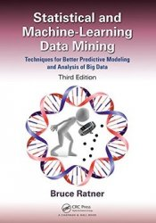 Statistical and Machine-Learning Data Mining: Techniques for Better Predictive Modeling and Analysis of Big Data, Third Edition