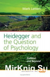 Heidegger and the Question of Psychology: Zollikon and Beyond.