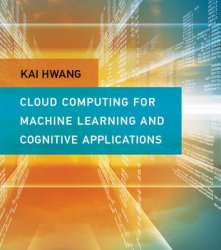 Cloud Computing for Machine Learning and Cognitive Applications: A Machine Learning Approach
