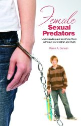 Female Sexual Predators: Understanding Them to Protect Our Children and Youths (Forensic Psychology)