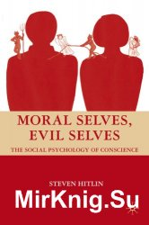 Moral Selves, Evil Selves: The Social Psychology of Conscience