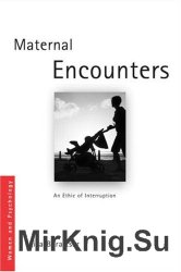Maternal Encounters: The Ethics of Interruption (Women and Psychology)