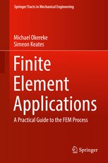 Finite Element Applications: A Practical Guide to the FEM Process